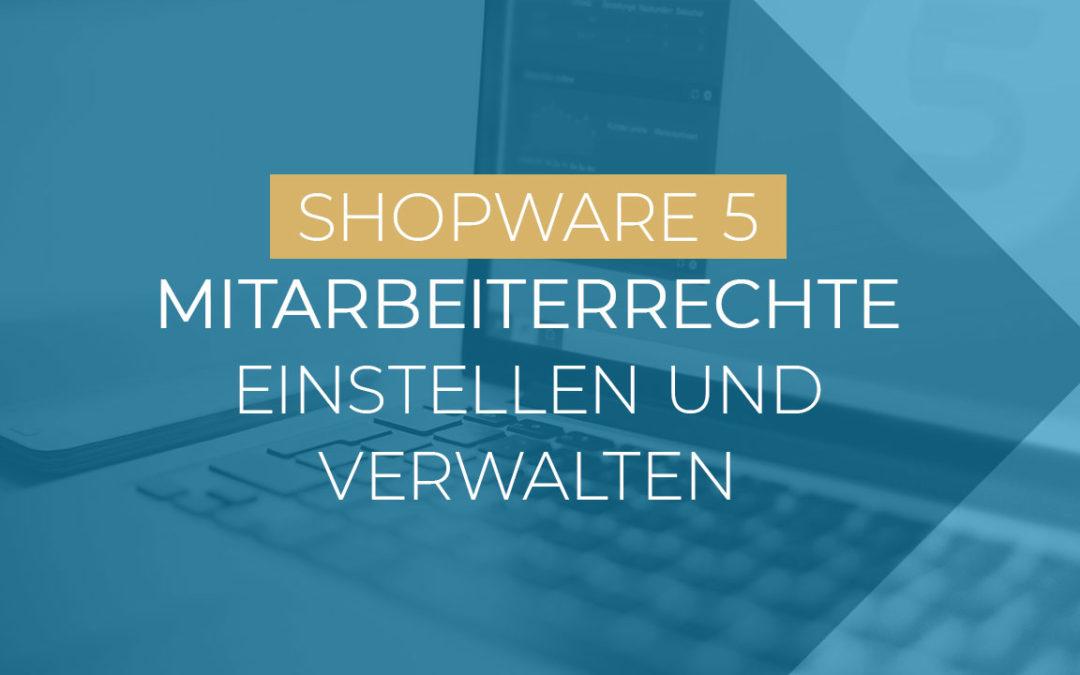Shopware: Mitarbeiter-Rechte einstellen und verwalten